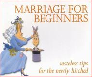 Marriage for Beginners : Tasteless Tips for the Newly Hitched, Witte, Bert, 0908697228