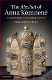 The <EM>Alexiad</EM> of Anna Komnene : Artistic Strategy in the Making of a Myth, Buckley, Penelope, 1107037220