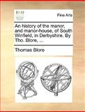 An History of the Manor, and Manor-House, of South Winfield, in Derbyshire by Tho Blore, Thomas Blore, 1170097227