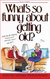 What's So Funny about Getting Old, Ed Fischer and Jane Thomas Noland, 1481407228