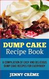 Dump Cake Recipe Book: a Compilation of 30+ Easy and Delicious Dump Cake Recipes for Everybody, Jenny Creme, 1500137227