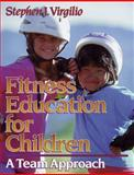 Fitness Education for Children, Stephen J. Virgilio, 0873227239