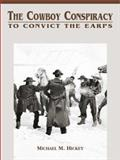 The Cowboy Conspiracy to Convict the Earps, Michael M. Hickey, 0963177230