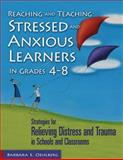 Reaching and Teaching Stressed and Anxious Learners in Grades 4-8 : Strategies for Relieving Distress and Trauma in Schools and Classrooms, Oehlberg, Barbara E., 1412917239
