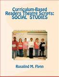 Curriculum-Based Readers Theatre Scripts: SOCIAL STUDIES, Rosalind Flynn, 1463717237