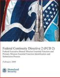 Federal Continuity Directive 2 (FCD 2) - Federal Executive Branch Mission Essential Function and Primary Mission Essential Function Identification and Submission Process (February 2008), U. S. Department Security, 1482387239