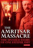 The Amritsar Massacre : The Untold Story of One Fateful Day, Lloyd, Nick, 1848857233