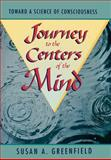 Journey to the Centers of the Mind : Toward A Science of Conscience, Greenfield, Susan A. and Greenfield, Greenfield A., 0716727234