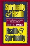 Spirituality and Health, Health and Spirituality : A New Journey of Spirit, Mind, and Body, Epperly, Bruce, 0896227235
