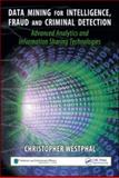 Data Mining for Intelligence, Fraud, and Criminal Detection : Advanced Analytics and Information Sharing Technologies, Westphal, Christopher and Westphal, Christopher R., 1420067230