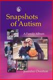 Snapshots of Autism : A Family Album, Overton, Jennifer, 1843107236