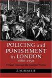 Policing and Punishment in London, 1660-1750 : Urban Crime and the Limits of Terror, Beattie, J. M., 019925723X
