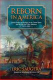 Reborn in America : French Exiles and Refugees in the United States and the Vine and Olive Adventure, 1815-1865, Saugera, Eric, 0817317236