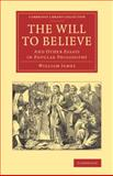The Will to Believe : And Other Essays in Popular Philosophy, James, William, 1108067239