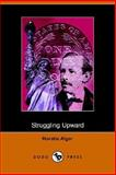 Struggling Upward : Or, Luke Larkin's Luck, Alger, Horatio, 1406507237
