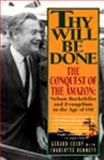 Thy Will Be Done : The Conquest of the Amazon: Nelson Rockefeller and Evangelism in the Age of Oil, Colby, Gerard and Dennett, Charlotte, 0060927232