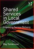 Shared Services in Local Government : Improving Service Delivery, Tomkinson, Ray, 0566087235