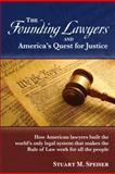 The Founding Lawyers and America's Quest for Justice : How American lawyers built the world's only legal system that makes the Rule of Law work for all the People, Speiser, Stuart M., 0933067232