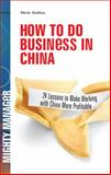 How to Do Business in China : 24 Lessons to Make Working in China More Profitable, Dallas, Nick, 0071597239
