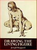 Drawing the Living Figure, Joseph Sheppard, 0486267237