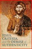 Jesus, Criteria, and the Demise of Authenticity, , 0567377237