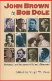 John Brown to Bob Dole : Movers and Shakers in Kansas History, Dean, Virgil W., 070061723X