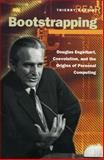 Bootstrapping : Douglas Engelbart, Coevolution and the Origins of Personal Computing, Bardini, Thierry, 0804737231