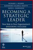 Becoming a Strategic Leader : Your Role in Your Organization's Enduring Success, Hughes, Richard L. and Beatty, Katherine M., 1118567234