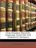Our Humble Helpers, Familiar Talks on the Domestic Animals, Jean Henri Fabre, 1148647236