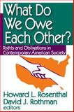 What Do We Owe Each Other? : Rights and Obligations in Contemporary American Society, , 1412807239