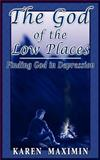 The God of the Low Places, Karen Maximin, 1418467235