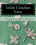 Irish Crochet Lace, A Vintage Home Arts Reprint, 1453637230