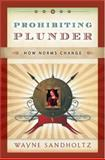 Prohibiting Plunder : How Norms Change, Sandholtz, Wayne, 0195337239