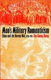 Mao's Military Romanticism : China and the Korean War, 1950-1953, Zhang, Shu G., 0700607234