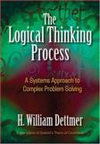 The Logical Thinking Process : A Systems Approach to Complex Problem Solving, Dettmer, H. William, 0873897234
