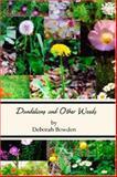 Dandelions and Other Weeds, Deborah Bowden, 0978767233