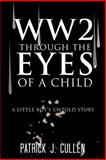 Ww2 Through the Eyes of a Child, Patrick J. Cullen, 1477247238