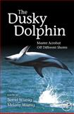 The Dusky Dolphin : Master Acrobat off Different Shores, , 0123737230
