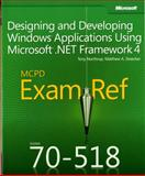 Designing and Developing Windows® Applications Using Microsoft . Net Framework 4 : McPd Exam Ref 70-518, Stoecker, Matthew A. and Northrup, Tony, 0735657238