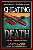 Cheating Death, Larry Kaniut, 0945397232