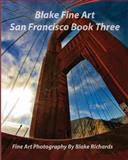 Blake Fine Art San Francisco Book Three, Blake Richards, 1495297233