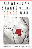 The African Stakes of the Congo War, Clark, John F., 1403967237