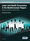 Labor and Health Economics in the Mediterranean Region : Migration and Mobility of Medical Doctors, Ahmed Driouchi, 146664723X