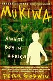 Mukiwa : A White Boy in Africa, Godwin, Peter, 006097723X