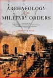 Archaeology of the Military Orders : A Survey of the Urban Centres, Rural Settlements and Castles of the Military Orders in the Latin East (C. 1120-1291), Boas, Adrian, 0415487234