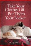 Take Your Clothes off and Put Them in Your Pocket, Tara Johnston, 1475927231