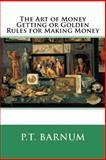 The Art of Money Getting or Golden Rules for Making Money, P. Barnum, 1500357235