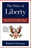 The Price of Liberty, Robert D. Hormats, 0805087230