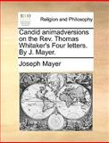 Candid Animadversions on the Rev Thomas Whitaker's Four Letters by J Mayer, Joseph Mayer, 1170377238