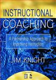 Instructional Coaching : A Partnership Approach to Improving Instruction, Knight, Jim, 1412927234